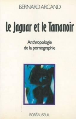 Le Jaguar et le Tamanoir. Vers le: Arcand, Bernard