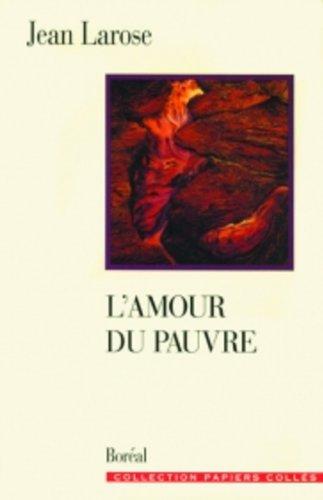 """L'amour du pauvre: Jean Larose (Collection """"Papiers: Jean Larose"""