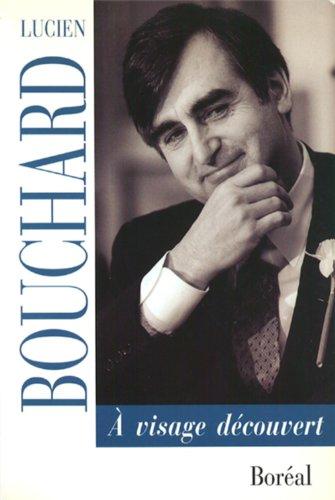 A visage decouvert: Lucien Bouchard (French Edition): Bouchard, Lucien