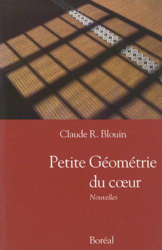 Petite geometrie du coeur: Nouvelles (French Edition): Blouin, Claude R