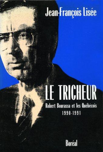 Le Tricheur: Robert Bourassa et les Quebecois 1990-1991 (French Edition): Lisee, Jean-Francois