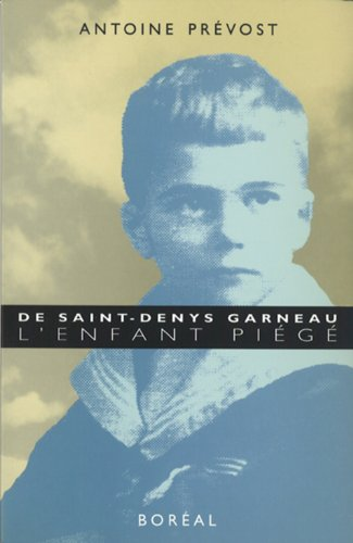 De Saint-Denys Garneau, l'enfant piege: Recit biographique: Prevost, Antoine