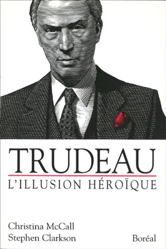 Trudeau : L'Illusion Heroique