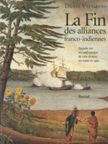9782890527058: La fin des alliances franco-indiennes: Enquête sur un sauf-conduit de 1760 devenu un traité en 1990 (French Edition)
