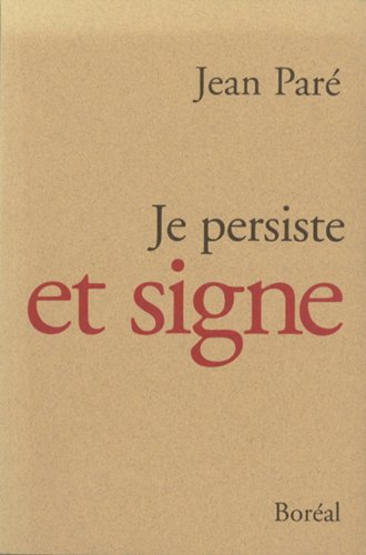 Je persiste et signe: 1977-1995, le temps de l'impuissance (Essais documents) (French Edition) (9782890527812) by Paré, Jean