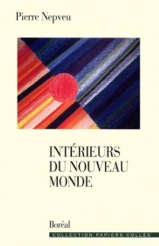 Interieurs du Nouveau Monde: Essais sur les litteratures du Quebec et des Ameriques (Collection ...