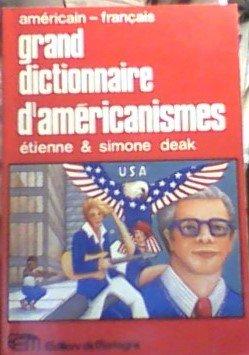 Grand Dictionnaire d'Americanismes, contenant les principaux termes americains avec leur ...