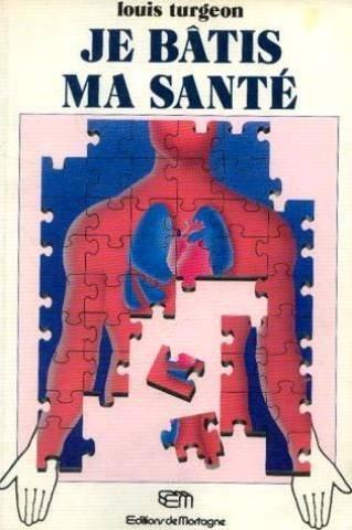 Je b?tis ma sant? (French Edition): Louis Turgeon