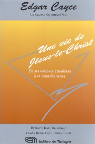 Edgar Cayce, une vie de J?sus Christ : De ses origines cosmiques ? sa nouvelle venue: Drummond, ...