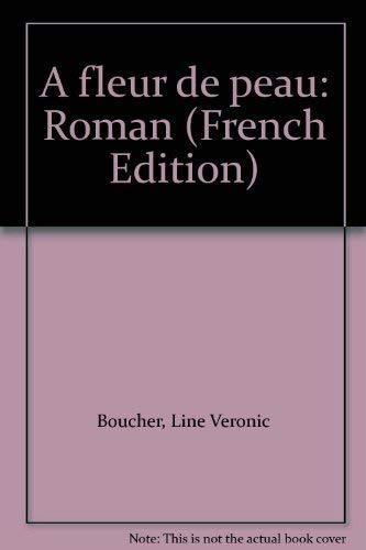 A fleur de peau: Roman (French Edition): Boucher, Line Veronic