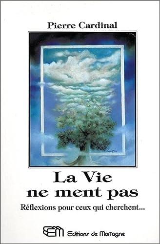 La vie ne ment pas: Reflexions pour ceux qui cherchent-- (French Edition): Cardinal, Pierre