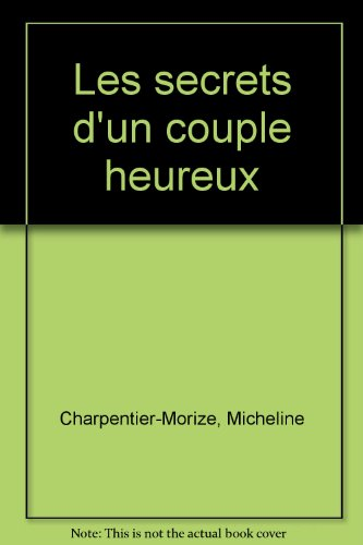 Secrets d''un couple heureux Les: Charpentier G?rard