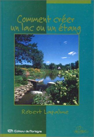 Comment créer un lac ou un étang ?: Lapalme, Robert