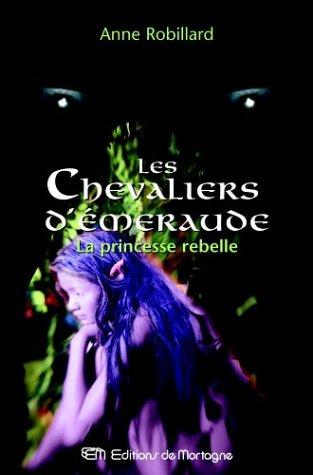 9782890746763: Les Chevaliers d'Emeraude 4: La princesse rebelle