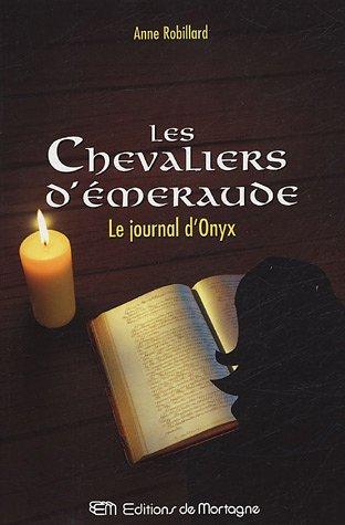 Les Chevaliers d'Emeraude 6: Le Journal d'Onyx: Anne Robillard