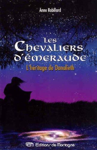 Chevaliers d''Émeraude 9 L'HÉRITAGE DE DANALIETH: Anne Robillard