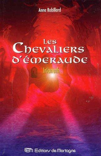 Les Chevaliers d'Emeraude 12: Irianeth: Anne Robillard