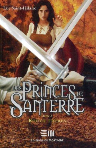Les Princes de Santerre T. 2 : Rouge fr?res: Saint-Hilaire, Luc