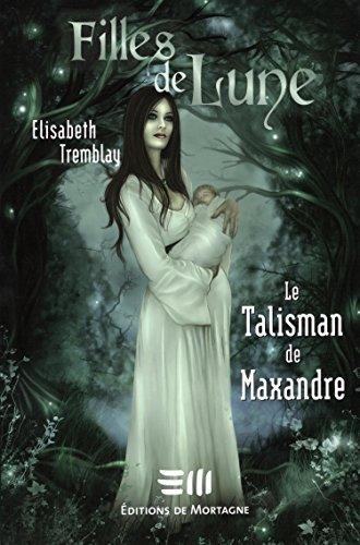 9782890747630: Filles de Lune T. 3 : Le Talisman de Maxandre