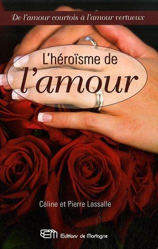 9782890747852: L'héroïsme de l'amour : De l'amour courtois à l'amour vertueux