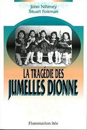 LA TRAGEDIE DES JUMELLES DIONNE: NIHMEY, John, FOXMAN,