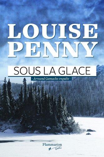 Sous La Glace : Armand Gamache Enquête Penny,louise SOUS LA GLACE : ARMAND GAMACHE ENQUÊTE PENNY,LOUISE, PENNY,LOUISE, New, 9782890773905 NEW