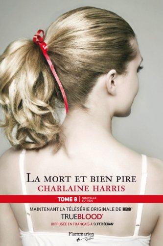 COMMUNAUTÉ DU SUD (LA) T.08 : LA MORT ET BIEN PIRE N.E.: HARRIS CHARLAINE