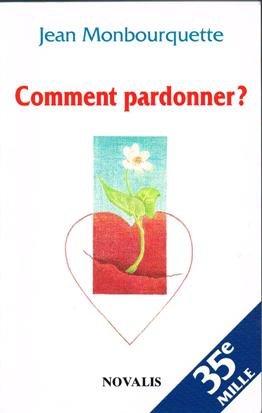 Comment pardonner?: Pardonner pour guerir, guerir pour: Monbourquette, Jean