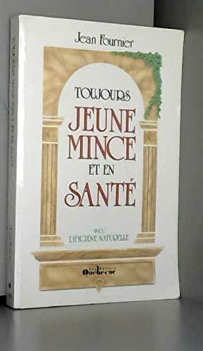 TOUJOURS JEUNE MINCE ET EN SA by: Paul Fournier