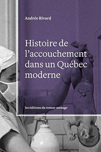 9782890914919: Histoire de l'Accouchement Dans un Quebec Moderne