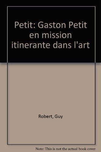 Petit: Gaston Petit en mission itinerante dans l'art (French Edition)