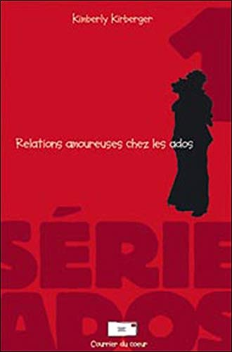 Relations amoureuses chez les ados (French Edition): Kimberly Kirberger