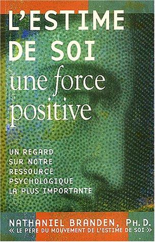 9782890923263: L'estime de soi : Une force positive : Un regard sur notre ressource psychologique la plus importante