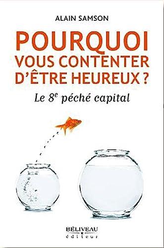 POURQUOI VOUS CONTENTER D ETRE HEUREUX: SAMSON ALAIN