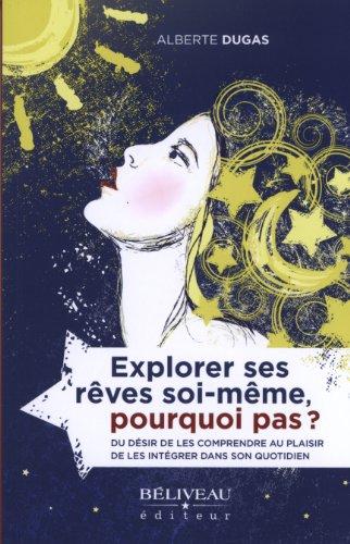 Explorer ses rêves soi-même, pourquoi pas ? (French Edition): Dugas