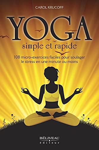 9782890926493: Yoga simple et rapide - 108 micro-exercices faciles pour soulager le stress en une minute ou moins