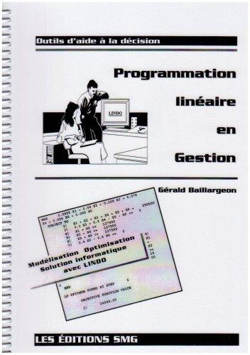 Programmation linéaire en gestion: Modèles de programmation linéaire, optimisation et solution informatique (2890940667) by Baillargeon