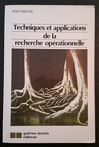 Techniques et Applications De La Recherche Operationnelle: Alain Martel