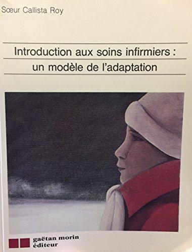 9782891051873: Introduction aux soins infirmiers: Un modèle de l'adaptation