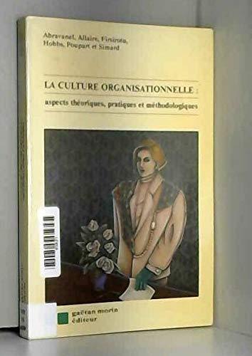 La culture organisationnelle : aspects théoriques, pratiques: Abravanel, Allaire, Firsirotu,