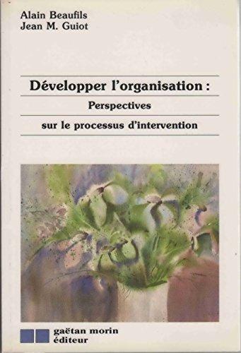 D?velopper l'organisation: Beaufils, Alain, Guiot,