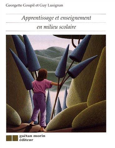 Apprentissage et enseignement en milieu scolaire: Georgette Goupil,Guy Lusignan