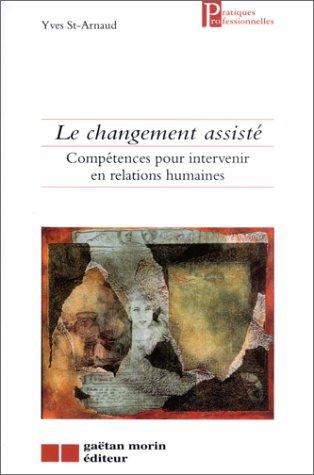 9782891057509: Le changement assisté : Compétences pour intervenir en relations humaines