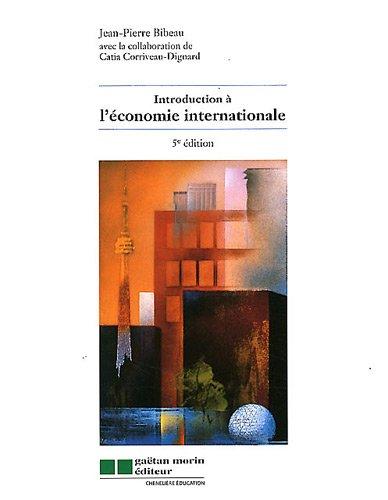 INTRODUCTION A L'ECONOMIE INTERNATIONALE (5 EDITION): BIBEAU, JEAN-PIERRE; CORRIVEAU-DIGNARD,