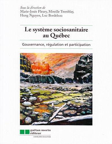 Le syst?me sociosanitaire au Qu?bec - Gouvernance,: Marie-Jos?e Fleury, Mireille