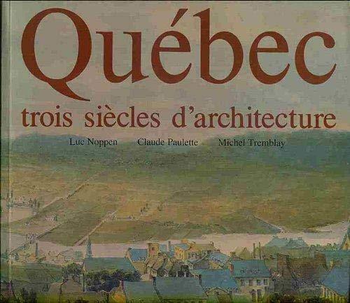 Quebec, trois siecles d'architecture (French Edition): Noppen, Luc