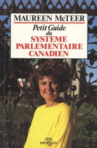 Petit guide du système parlementaire canadien: Mcteer, Maureen