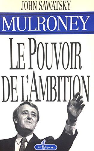Mulroney le pouvoir de l'ambition: John Sawatsky