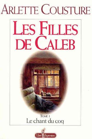 9782891116473: Les Filles de caleb, tome 1: Le chant du coq