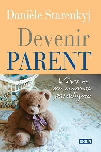 Devenir parent. Vivre un nouveau paradigme: Danièle Starenkyj